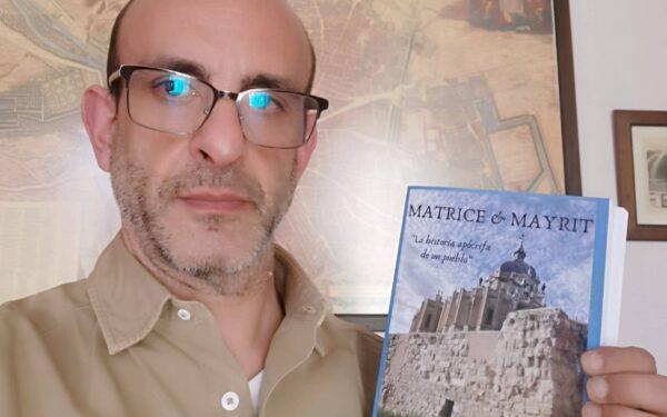 """Conoce a Rafael Martín-Tereso, autor de MATRICE & MAYRIT """"La historia apócrifa de un pueblo"""""""